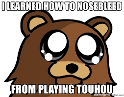 Nosebleed Meme - i learned how to nosebleed from playing touhou pedobear triste