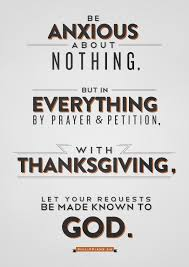 philippians 4 6 be anxious about nothing but in everything by