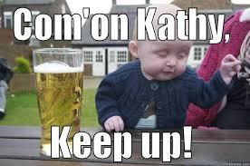Kathy Meme - drunk baby memes quickmeme