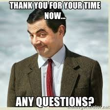 Meme Questions - thank you for your time now any questions mr bean meme