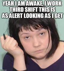 Third Shift Meme - coworker memes imgflip