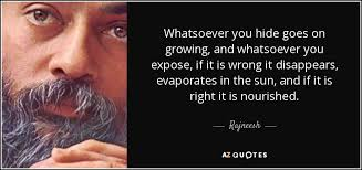 rajneesh quote whatsoever you hide goes on growing and