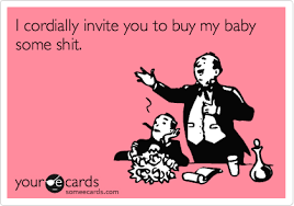 Baby Shower Memes - i cordially invite you to buy my baby some shit baby shower ecard