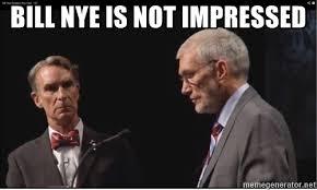 Angry Guy Meme - bill nye is not impressed bill nye the angry guy meme generator