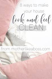 8 great ways to make your house look and feel clean u2014 mother like
