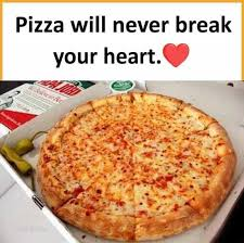 Memes About Pizza - dopl3r com memes pizza will never break your heart garlic
