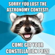 Astronomy Memes - sorry you lost the astronomy contest come get your constellation