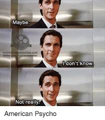 Psycho Meme - maybe moriesnet not really don t know american psycho meme on me me