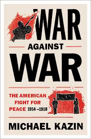 war against war book by michael kazin official publisher page