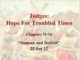 judges hope for troubled times chapters u201csamson and delilah u201d 25