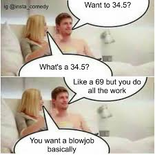 Blow Me Meme - 68 you blow me and i owe you one meme by rexrapt0r memedroid