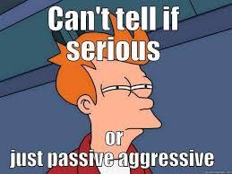 Passive Aggressive Meme - passive aggressive quickmeme