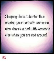 Sharing Bed Meme - sleeping alone ig better than sharing your bed with someone who