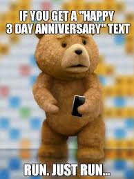 Memes Factory - the memes factory if you get a happy 3 day anniversary text