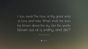 Love And Stars Quotes by William Butler Yeats Quote U201ci Too Await The Hour Of Thy Great