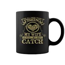 Best Coffee Mug My Wife Is Still My Best Catch Fishing Coffee Cup Mug Bait Cast