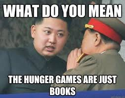 Hunger Games Meme - what do you mean the hunger games are just books funny pictures