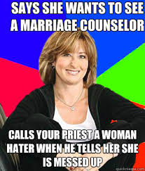 says she wants to see a marriage counselor calls your priest a