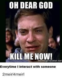 Kill Me Meme - 25 best memes about god kill me now god kill me now memes
