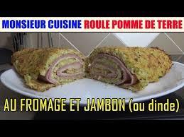 recettes cuisine plus roulé pomme de terre au fromage jambon recette monsieur cuisine