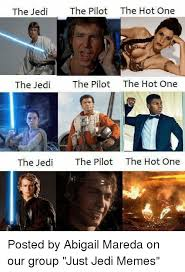 Jedi Meme - the jed the pilot the hot one the jedi the pilot the hot one the