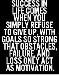 Success Meme - success in life comes when you simply refuse to give up with goals