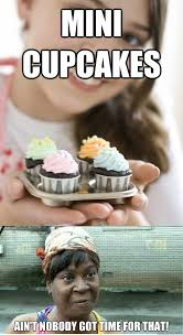 Sweet Brown Meme - mini cupcakes aint nobody got time for that sweet brown does