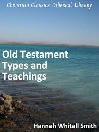 The God Of All Comfort Hannah Whitall Smith Old Testament Types And Teachings Christian Classics Ethereal