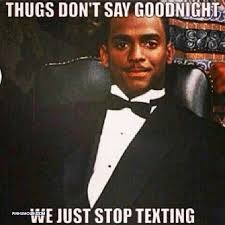 Just Stop Meme - thugs don t say goodnight we just stop texting pinhumour