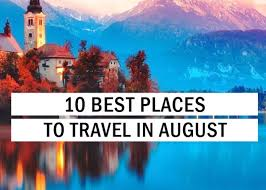 where to travel in august images 10 best places to travel in august travel tips trythis jpg