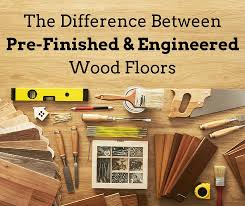 the difference between pre finished engineered wood floors