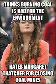 Margaret Thatcher Memes - thinks burning coal is bad for the environment hates margaret