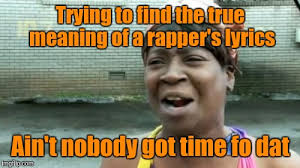 Nobody Got Time For That Meme - aint nobody got time for that meme imgflip