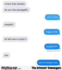 Text Message Meme - you can t spell spaghetti so i m breaking up with you funny text
