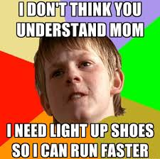 Shoes Meme - i need light up shoes so i can run faster weknowmemes