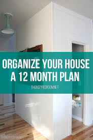 organizing a home organize your house a 12 month plan the inspired room