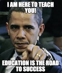 Success Meme Generator - meme creator i am here to teach you education is the road to