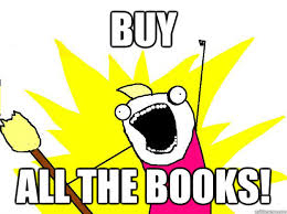 Buy All The Books Meme - buy all the books hyperbole and a half quickmeme