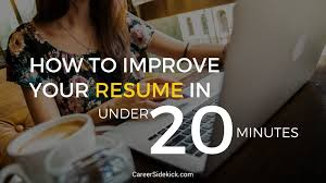 Improve Resume How To Improve Your Resume In Under 20 Minutes U2022 Career Sidekick