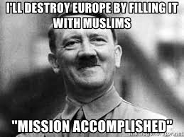 Happiness Is Meme Generator - i ll destroy europe by filling it with muslims mission accomplished