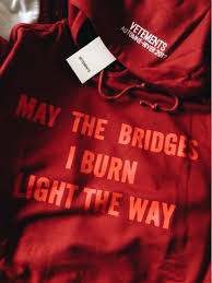 may the bridges i burn light the way vetements may the bridges i burn light the way hoodie i love cyber shopping