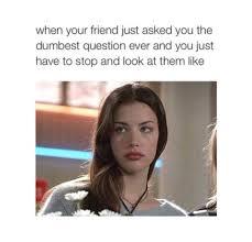 Stupid Friends Meme - friend asks dumb questions funny pictures quotes memes funny