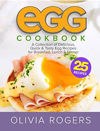 dinner egg recipes egg cookbook 2nd edition a collection of 25 delicious quick