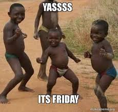 Yassss Meme - yassss its friday dancing black kids make a meme