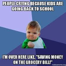 Going Back To School Memes - people crying because kids are going back to school i m over here