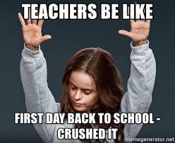 Teacher Back To School Meme - teachers be like first day back to school crushed it orange is
