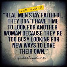 Inspirational Love Memes - all sizes real men women stay faithful they don t have time to