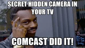 Comcast Meme - secret hidden camera in your tv comcast did it thinking black