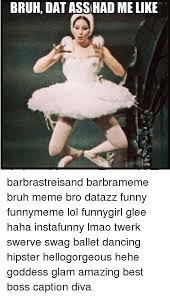 Dat Azz Meme - bruh dat asshad melike barbrastreisand barbrameme bruh meme bro