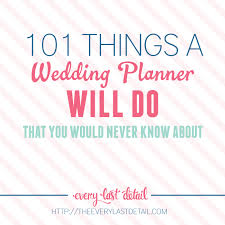 what does a wedding planner do 101 things a wedding planner will do that you would never